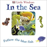 In the Sea (Little Windows) (0789485710) by Dawn Sirett