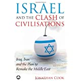 Israel and the Clash of Civilisations: Iraq, Iran and the Plan to Remake the Middle East ~ Jonathan Cook
