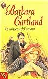 echange, troc Barbara Cartland - Le Vaisseau de l'amour