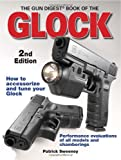 Patrick Sweeney The Gun Digest Book of the Glock - 2nd Edition