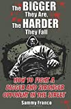 The Bigger They Are, The Harder They Fall: How to Fight a Bigger and Stronger Opponent in the Street