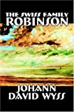 The Swiss Family Robinson (1598184229) by Johann David Wyss