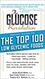 The Glucose Revolution Pocket Guide to the Top 100 Low Glycemic Foods