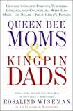 Queen Bee Moms & Kingpin Dads: Dealing with the Parents, Teachers, Coaches, and Counselors Who Can Make--or Break--Your Child's Future (1400083001) by Rosalind Wiseman