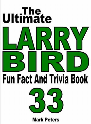 The Ultimate Larry Bird Fun Fact And Trivia Book