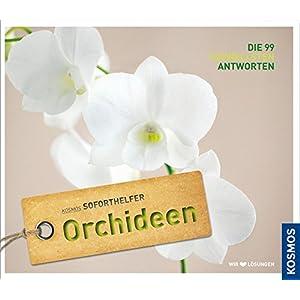 Soforthelfer Orchideen: Die 99 schnellsten Lösungen (Kosmos Soforthelfer)