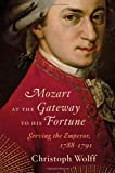 Mozart at the Gateway to His Fortune: Serving the Emperor, 1788-1791 (039305070X) by Wolff, Christoph