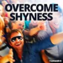 Overcome Shyness Hypnosis: Say Goodbye to Being Shy, with Hypnosis  by Hypnosis Live Narrated by Hypnosis Live