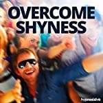 Overcome Shyness Hypnosis: Say Goodbye to Being Shy, with Hypnosis |  Hypnosis Live