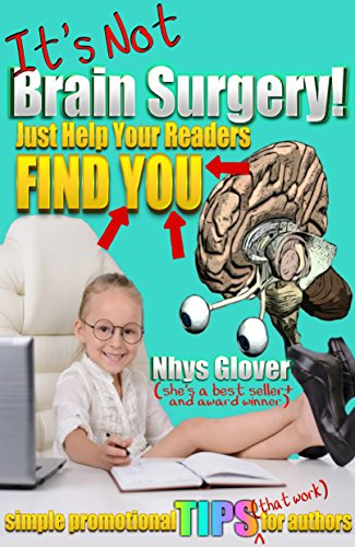 It's Not Brain Surgery! Just Help Your Readers Find You! by Nhys Glover
