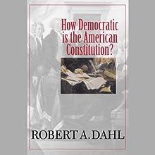 How Democratic Is the American Constitution? | Livre audio Auteur(s) : Robert A. Dahl Narrateur(s) : Sandra Swafford