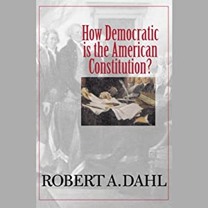How Democratic Is the American Constitution? | [Robert A. Dahl]