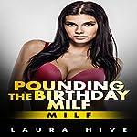 MILF: Pounding the Birthday Milf: A Milf Fantasy | Laura Hive,Milf Deluxe