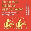 Ich bin total beliebt, es weiß nur keiner: Ein Survivalguide durch die Kollegenhölle Hörbuch von Michael Bandt, Ralf Schmitt Gesprochen von: Michael Bandt