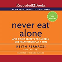 Never Eat Alone, Expanded and Updated: And the Other Secrets to Success, One Relationship at a Time (       UNABRIDGED) by Keith Ferrazzi, Tahl Raz Narrated by Richard Harries