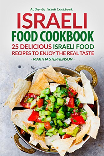 Israeli Food Cookbook: 25 Delicious Israeli Food Recipes to Enjoy the Real Taste - Authentic Israeli Cookbook by Martha Stephenson