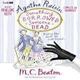 M. C. Beaton Agatha Raisin: Something Borrowed, Someone Dead (Audiogo)