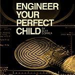 Engineer Your Perfect Child | Bett Correa