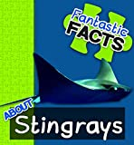 Fantastic Facts About Stingrays: Illustrated Fun Learning For Kids