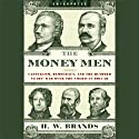 The Money Men: Capitalism, Democracy, and the Hundred Years' War over the American Dollar (       UNABRIDGED) by H. W. Brands Narrated by Lloyd James
