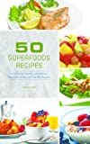 50 Superfoods Recipes - 50 Nutritious, Healthy and Delicious Breakfast, Dinner and Side Dish Recipes