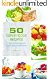 50 Superfoods Recipes - 50 Nutritious, Healthy and Delicious Breakfast, Dinner and Side Dish Recipes (English Edition)