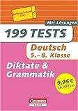 199 Tests: Deutsch: 199 Diktate und Grammatiktests. 5. - 8. Klasse: Mit Lösungen - Gerd Brenner, Marion Clausen, Peter Kohrs, Diethard Lübke