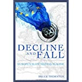 Decline and Fall: Europe's Slow Motion Suicideby Bruce S. Thornton
