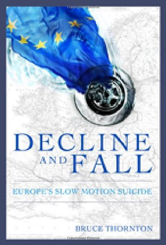 Decline and Fall: Europe's Slow Motion Suicide