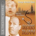 The Doctor's Dilemma Performance by George Bernard Shaw Narrated by  full cast