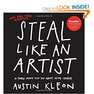 Steal Like an Artist: 10 Things Nobody Told You About Being Creative [Paperback]