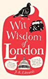 J. B. Edwards The Wit and Wisdom of London