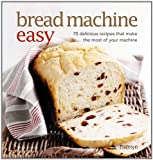 Bread Machine Easy: 70 delicious recipes that make the most of your machine Sara Lewis