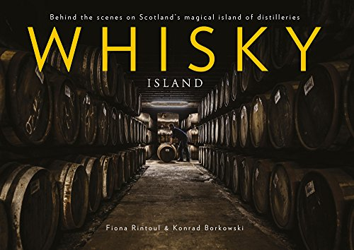 Whisky Island: Behind the Scenes at Islay's Legendary Single Malt Distilleries by Fiona Rintoul