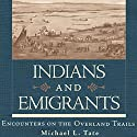 Indians and Emigrants: Encounters on the Overland Trails Audiobook by Michael L. Tate Narrated by Paul Bloede