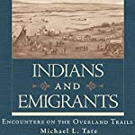 Indians and Emigrants: Encounters on the Overland Trails | Michael L. Tate