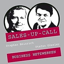 Business Netzwerken (Sales-up-Call) Hörbuch von Stephan Heinrich, Stefan Gössler Gesprochen von: Stephan Heinrich, Stefan Gössler