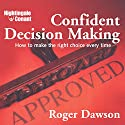 Confident Decision Making: How to Make the Right Choice Every Time Rede von Roger Dawson Gesprochen von: Roger Dawson