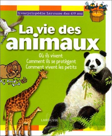 Encyclopédie 6/9 ans : la vie des animaux, où ils vivent, comment ils se protègent...