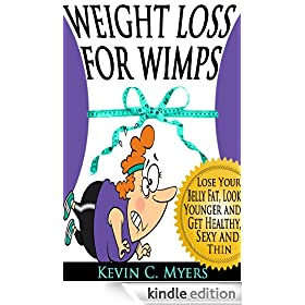 Weight Loss for Wimps: Lose Your Belly Fat, Look Younger and Get Healthy, Sexy and Thin