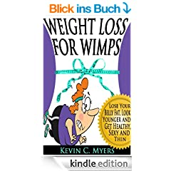 Weight Loss for Wimps: Lose Your Belly Fat, Look Younger and Get Healthy, Sexy and Thin (English Edition)