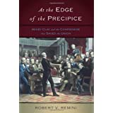 At the Edge of the Precipice: Henry Clay and the Compromise That Saved the Union ~ Robert Vincent Remini