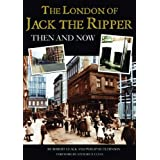 The London of Jack the Ripper: Then and Nowby Rob Clack and Philip...