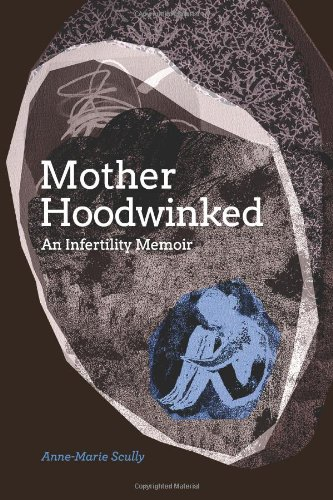 Image: Motherhoodwinked - An Infertility Memoir, by Anne-Marie Scully. Publisher: Orchard Wall Publishing (June 10, 2014)