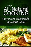 img - for Easy Natural Cooking - Convenient Homemade Breakfast Ideas: Easy Healthy Recipes Made With Natural Ingredients book / textbook / text book