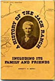 img - for A history of the Jack Ranch: Including its family and friends book / textbook / text book