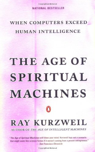 The Age of Spiritual Machines: When Computers Exceed Human Intelligence: Ray Kurzweil: 9780140282023: Amazon.com: Books