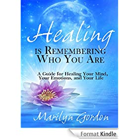 Healing is Remembering Who You Are: A Guide for Healing Your Mind, Your Emotions, and Your Life (English Edition)