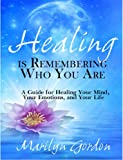img - for Healing is Remembering Who You Are: A Guide for Healing Your Mind, Your Emotions, and Your Life book / textbook / text book