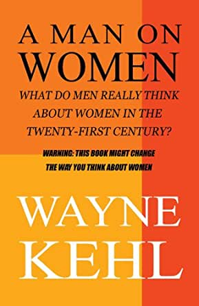Man on Women: What do men really think about women in the twenty
